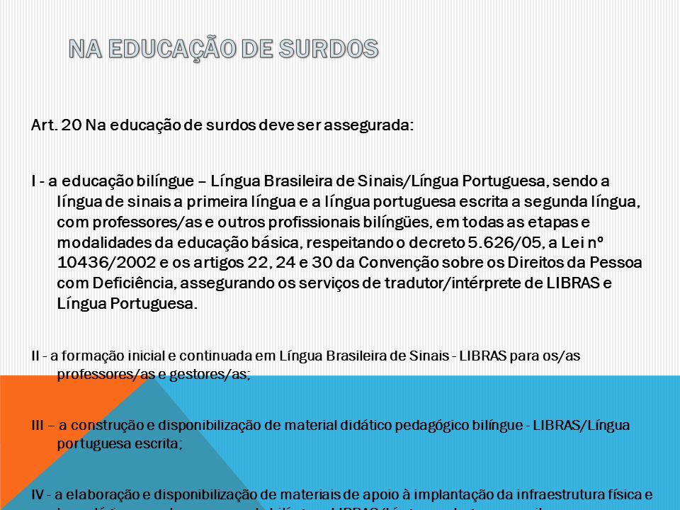 Art. 20 Na educação de surdos deve ser assegurada: I - a educação bilíngue – Língua Brasileira de Sinais/Língua Portuguesa, sendo a língua de sinais a