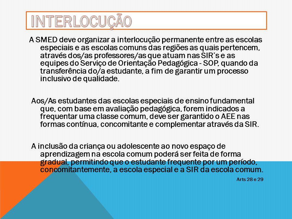 A SMED deve organizar a interlocução permanente entre as escolas especiais e as escolas comuns das regiões as quais pertencem, através dos/as professo