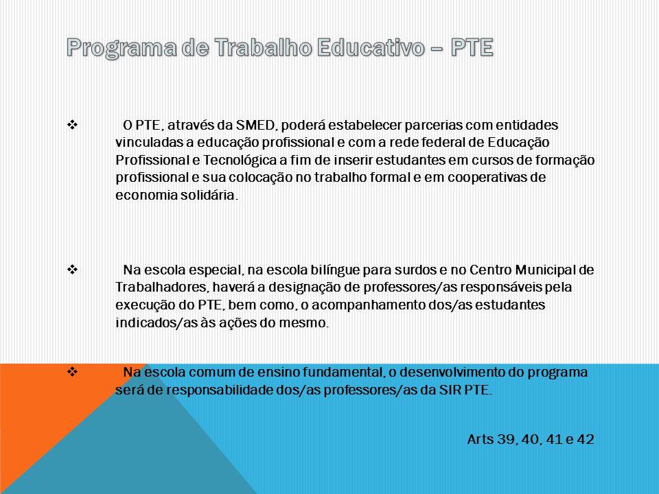 O PTE, através da SMED, poderá estabelecer parcerias com entidades vinculadas a educação profissional e com a rede federal de Educação Profissional e