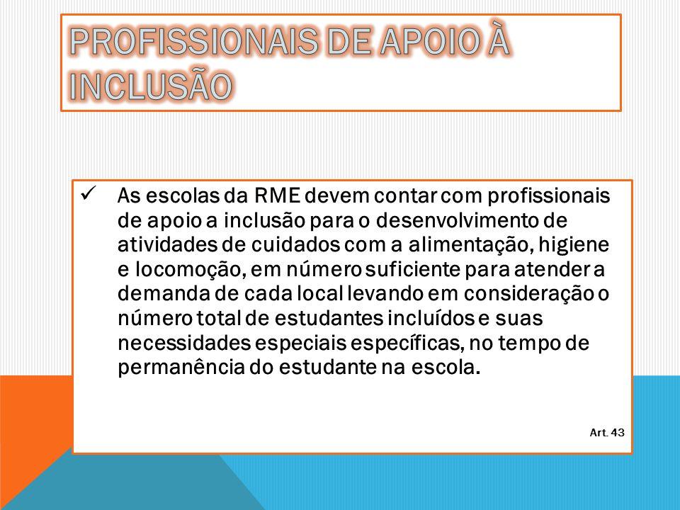 As escolas da RME devem contar com profissionais de apoio a inclusão para o desenvolvimento de atividades de cuidados com a alimentação, higiene e loc