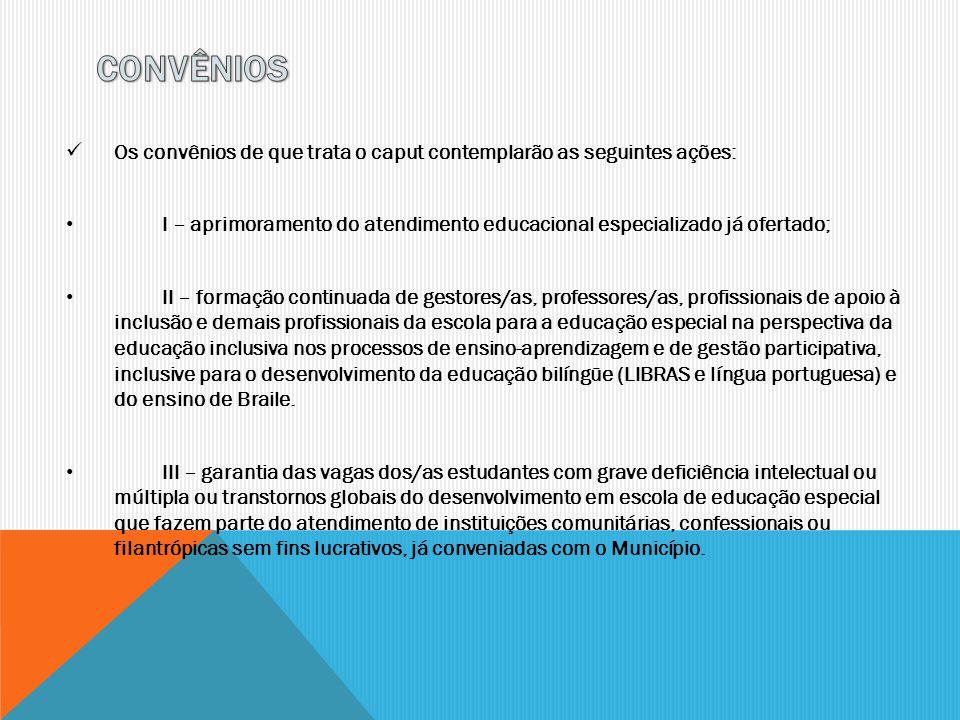 Os convênios de que trata o caput contemplarão as seguintes ações: I – aprimoramento do atendimento educacional especializado já ofertado; II – formaç