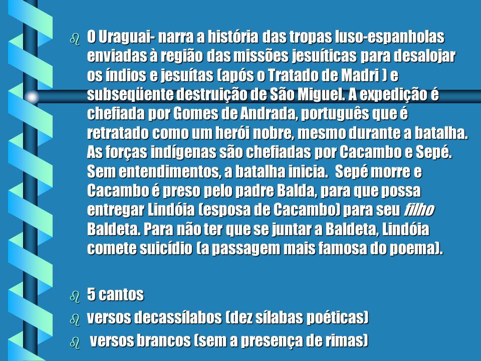 BASÍLIO DA GAMA b O poeta esteve preso em Portugal acusado de jesuitismo b Escreve o poema épico O Uraguai sob encomenda do Marquês do Pombal b O URAG