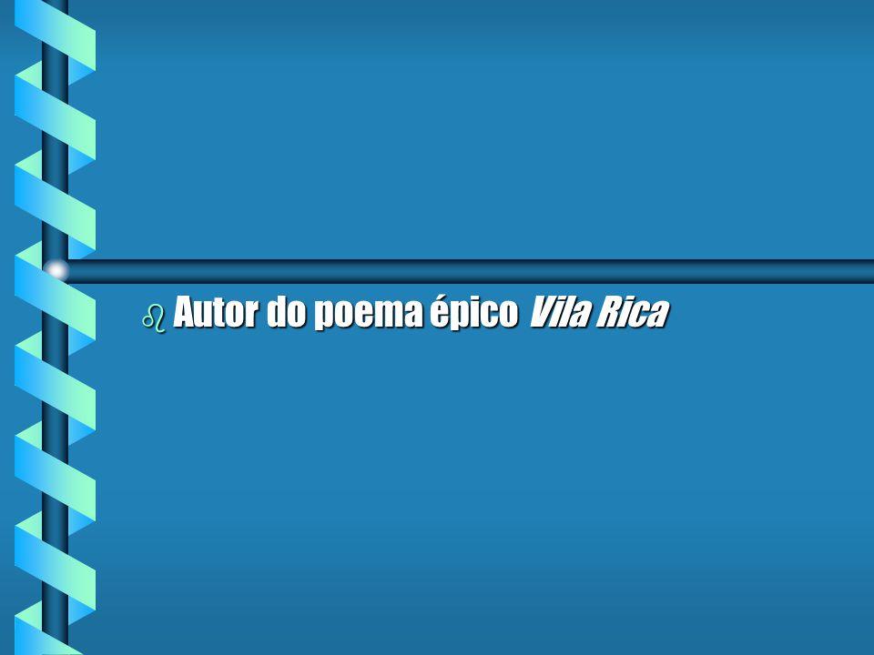 b Autor do poema épico Vila Rica