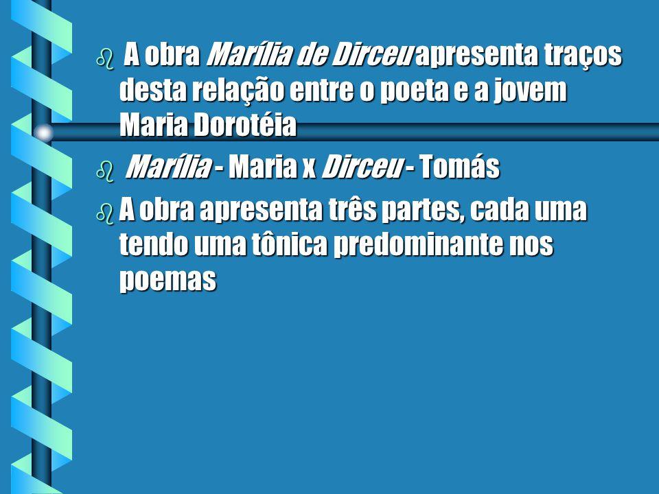 TOMÁS ANTÔNIO GONZAGA b Porto b Direito b O poeta, aos 40 anos de idade, envolve-se com a jovem Maria Dorotéia b É preso, acusado de conspirar na Inco