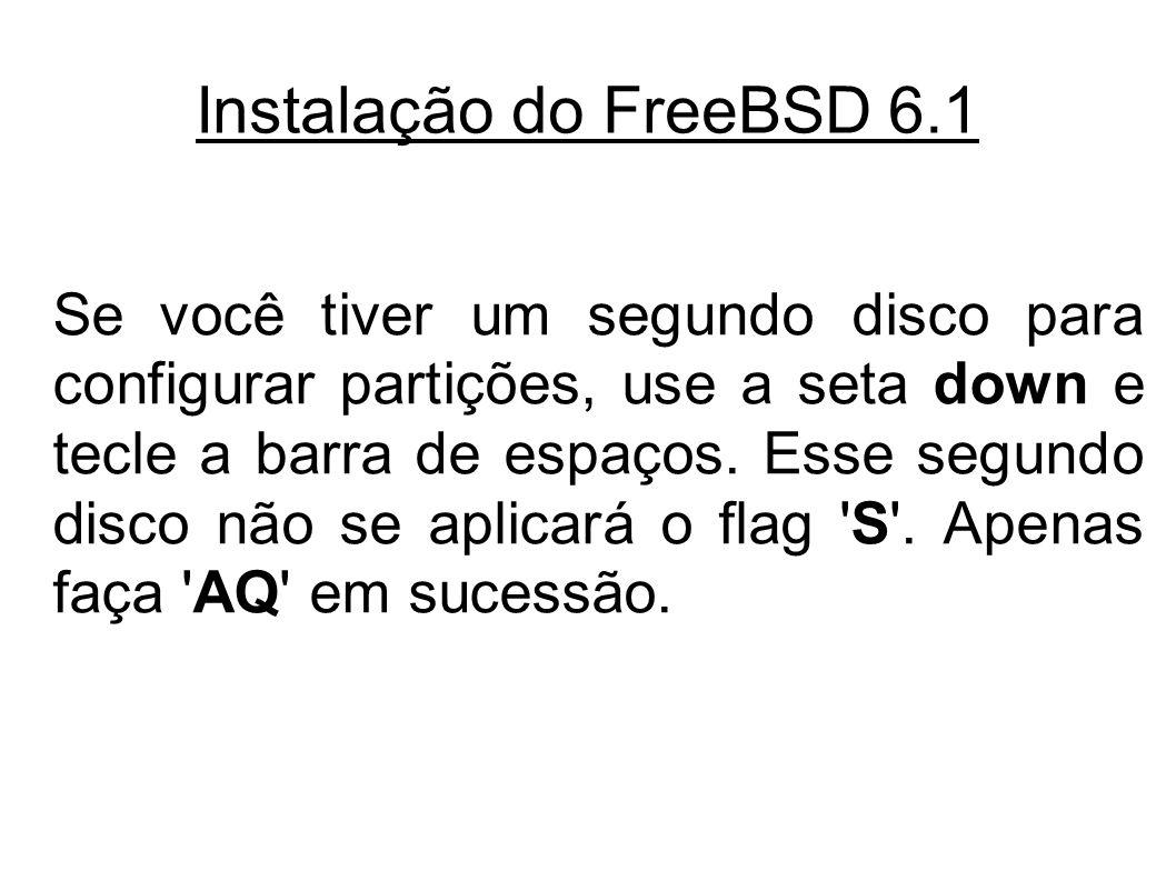Instalação do FreeBSD 6.1 Se você tiver um segundo disco para configurar partições, use a seta down e tecle a barra de espaços.