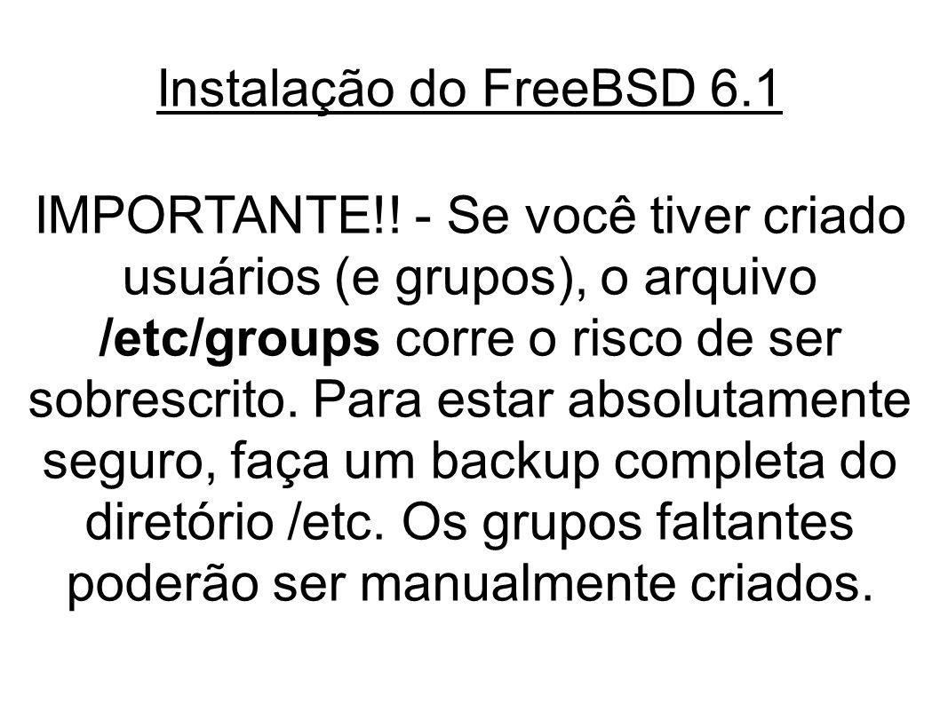 Instalação do FreeBSD 6.1 IMPORTANTE!.
