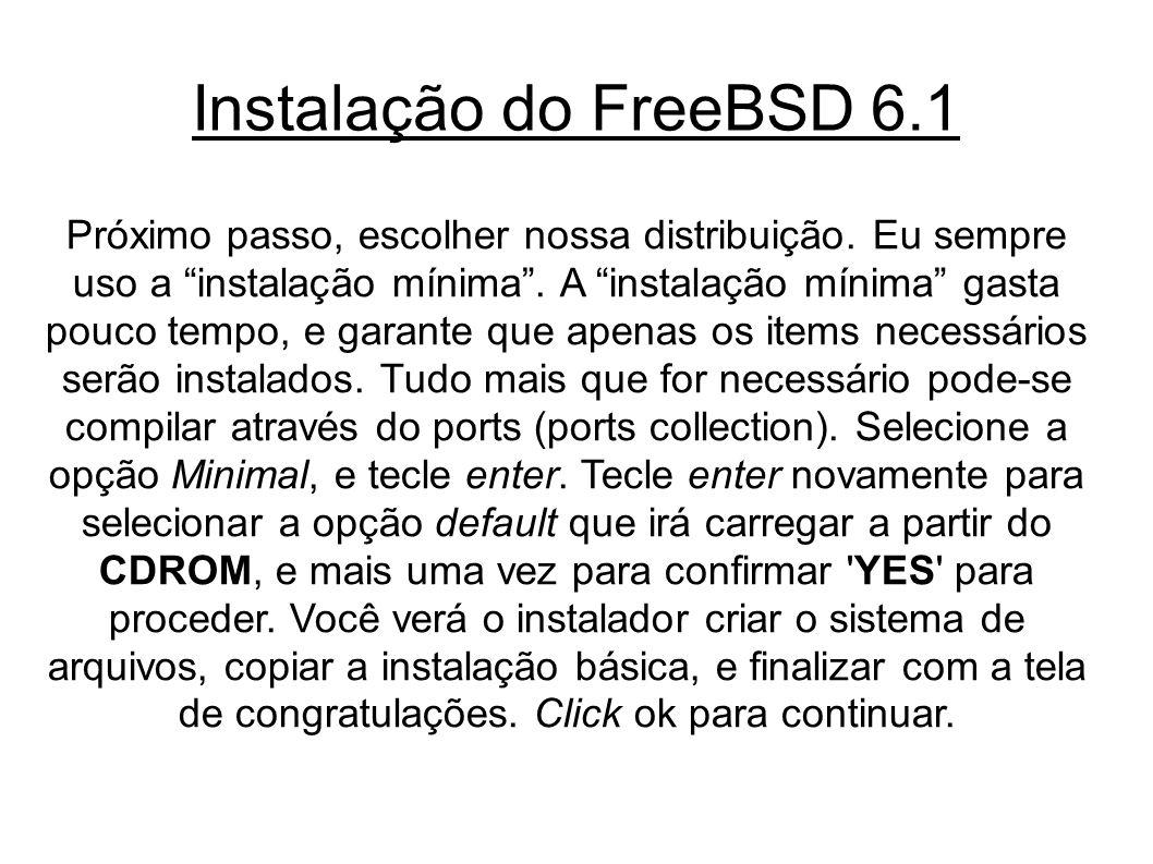 Instalação do FreeBSD 6.1 Próximo passo, escolher nossa distribuição.