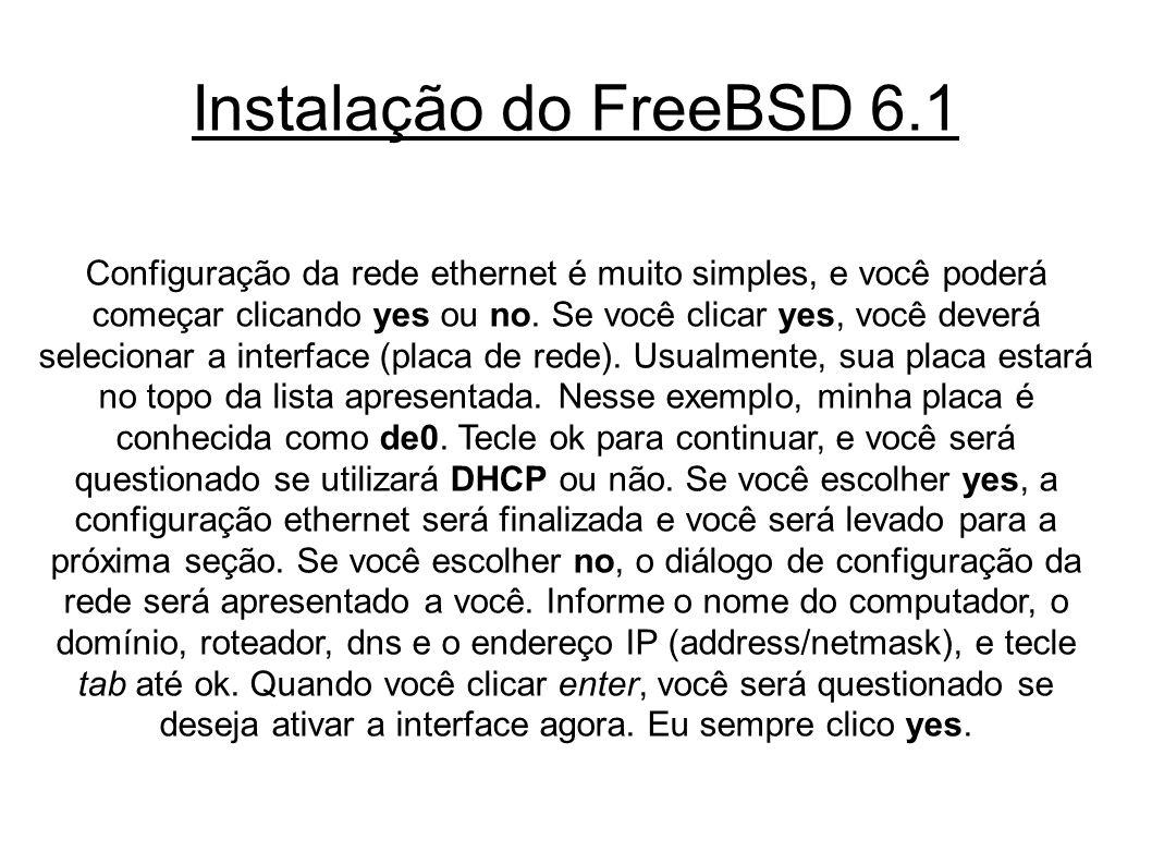 Instalação do FreeBSD 6.1 Configuração da rede ethernet é muito simples, e você poderá começar clicando yes ou no.