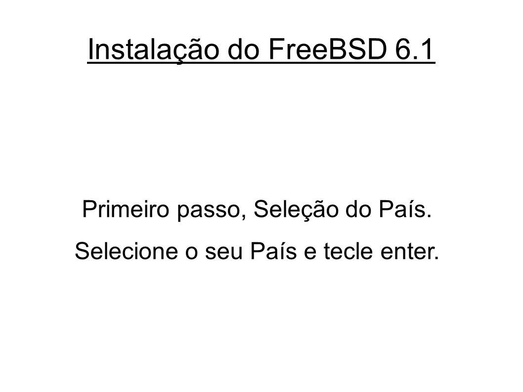 Instalação do FreeBSD 6.1 Primeiro passo, Seleção do País. Selecione o seu País e tecle enter.