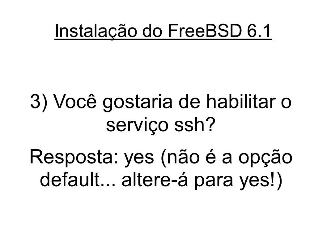Instalação do FreeBSD 6.1 3) Você gostaria de habilitar o serviço ssh.