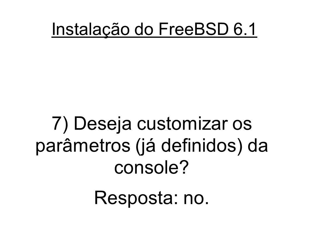 Instalação do FreeBSD 6.1 7) Deseja customizar os parâmetros (já definidos) da console.