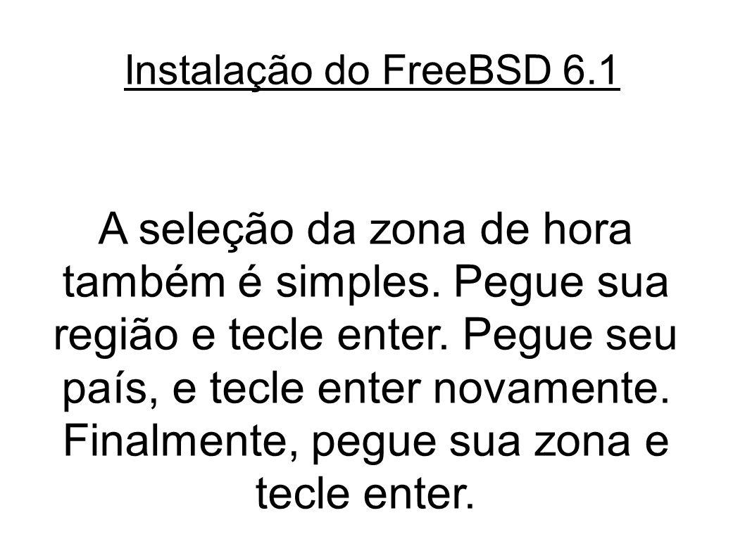 Instalação do FreeBSD 6.1 A seleção da zona de hora também é simples.
