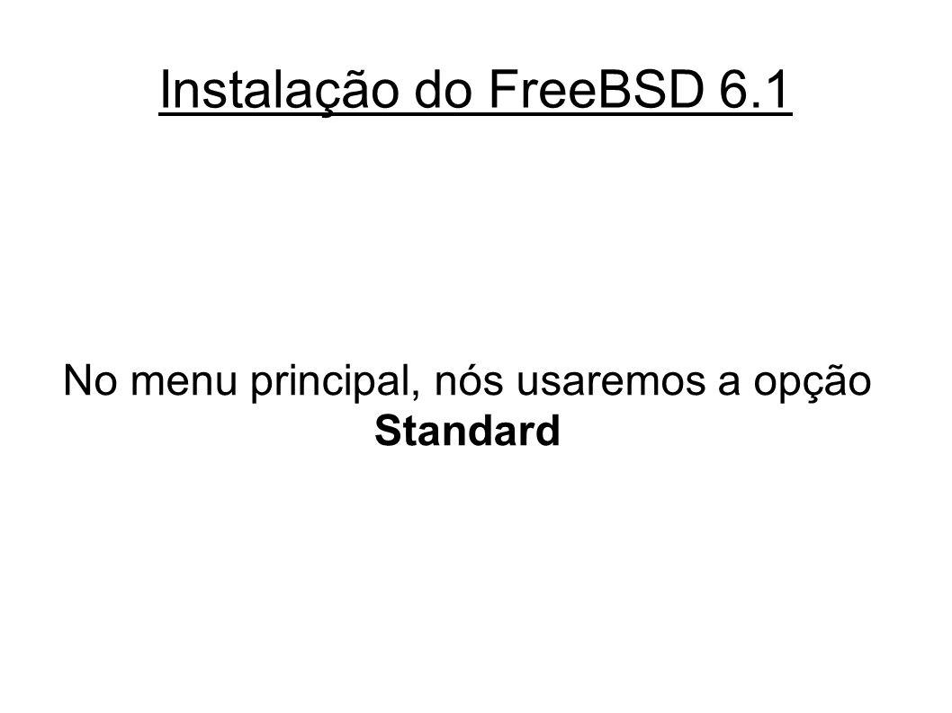 Instalação do FreeBSD 6.1 No menu principal, nós usaremos a opção Standard