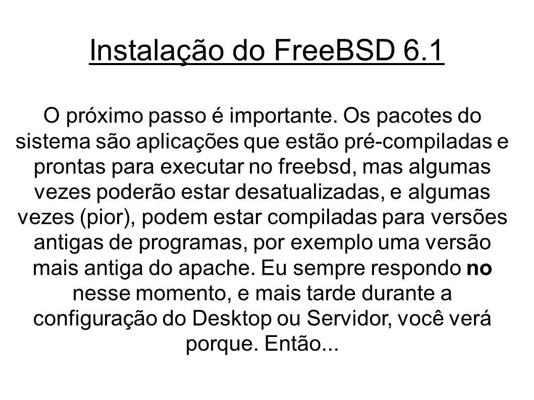 Instalação do FreeBSD 6.1 O próximo passo é importante.