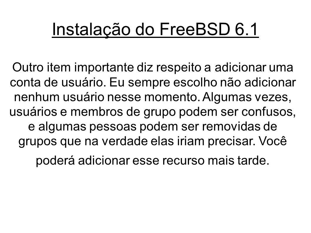 Instalação do FreeBSD 6.1 Outro item importante diz respeito a adicionar uma conta de usuário.
