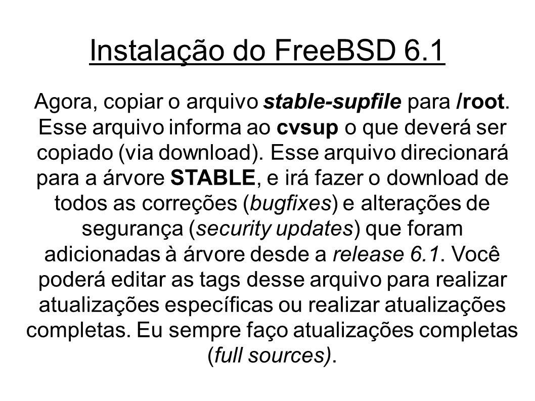 Instalação do FreeBSD 6.1 Agora, copiar o arquivo stable-supfile para /root.