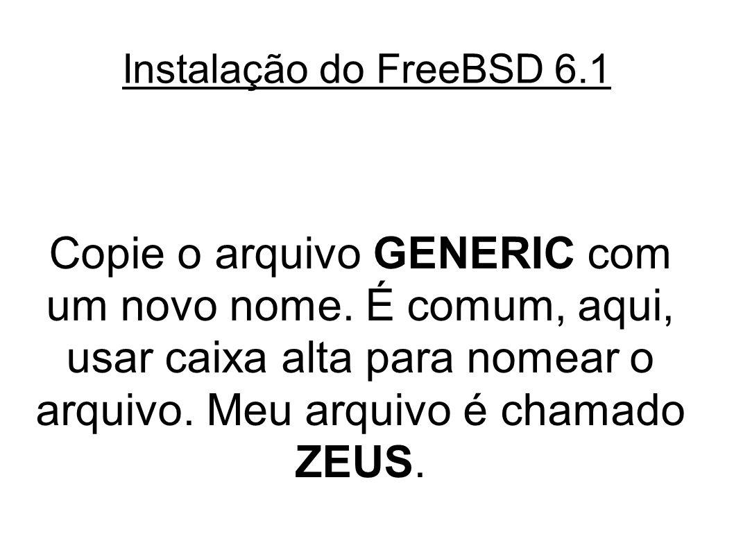 Instalação do FreeBSD 6.1 Copie o arquivo GENERIC com um novo nome.