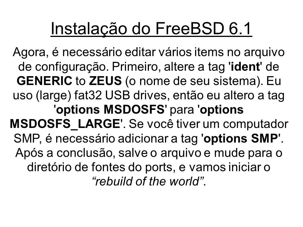 Instalação do FreeBSD 6.1 Agora, é necessário editar vários items no arquivo de configuração.