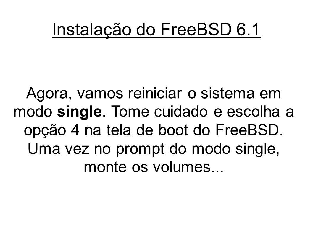 Instalação do FreeBSD 6.1 Agora, vamos reiniciar o sistema em modo single.