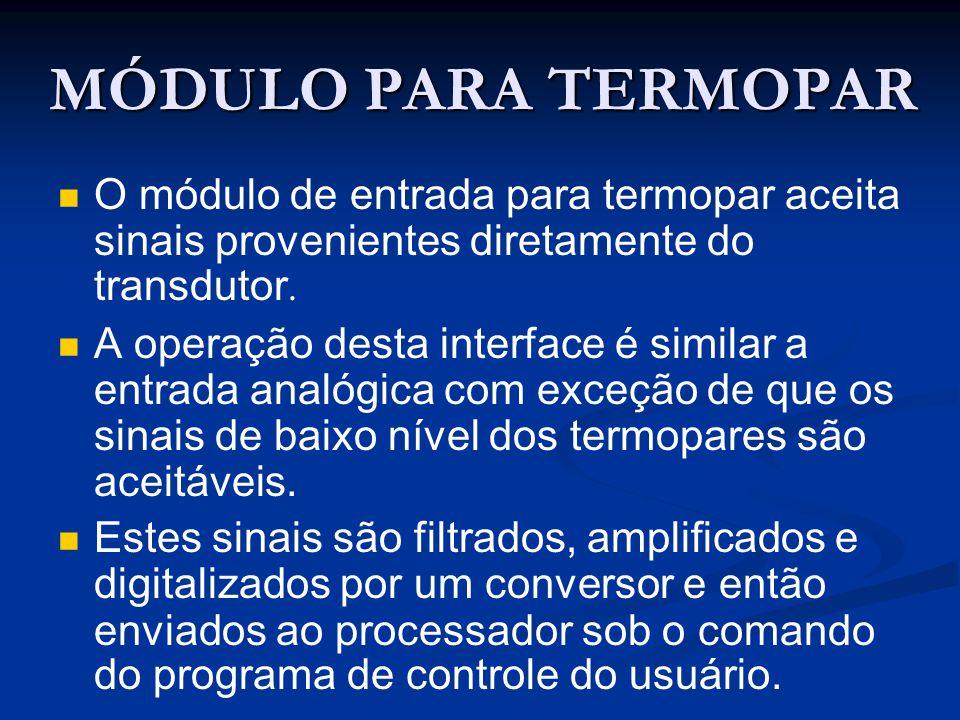 MÓDULO PARA TERMOPAR O módulo de entrada para termopar aceita sinais provenientes diretamente do transdutor. A operação desta interface é similar a en