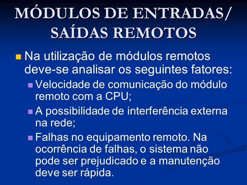 MÓDULOS DE ENTRADAS/ SAÍDAS REMOTOS Na utilização de módulos remotos deve-se analisar os seguintes fatores: Velocidade de comunicação do módulo remoto