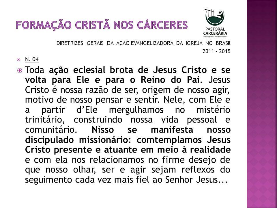 DIRETRIZES GERAIS DA ACAO EVANGELIZADORA DA IGREJA NO BRASIl 2011 – 2015 N. 04 Toda ação eclesial brota de Jesus Cristo e se volta para Ele e para o R