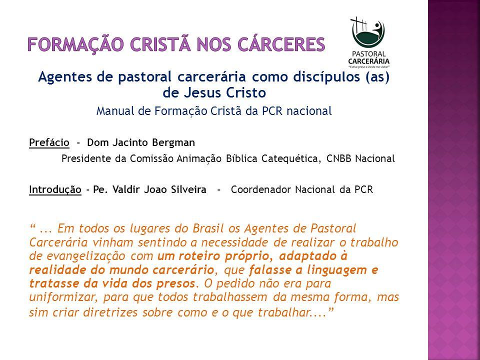 Agentes de pastoral carcerária como discípulos (as) de Jesus Cristo Manual de Formação Cristã da PCR nacional Prefácio - Dom Jacinto Bergman President