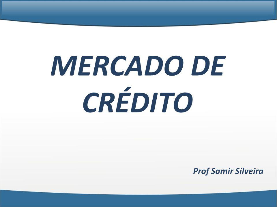 Prof Samir Silveira MERCADO DE CRÉDITO