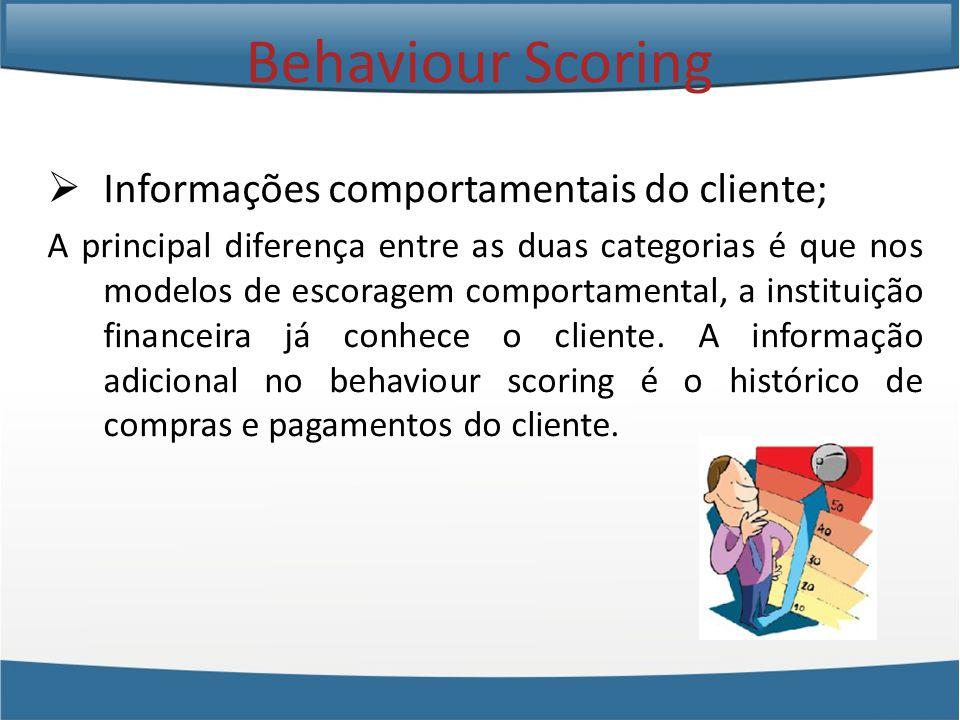 Informações comportamentais do cliente; A principal diferença entre as duas categorias é que nos modelos de escoragem comportamental, a instituição financeira já conhece o cliente.