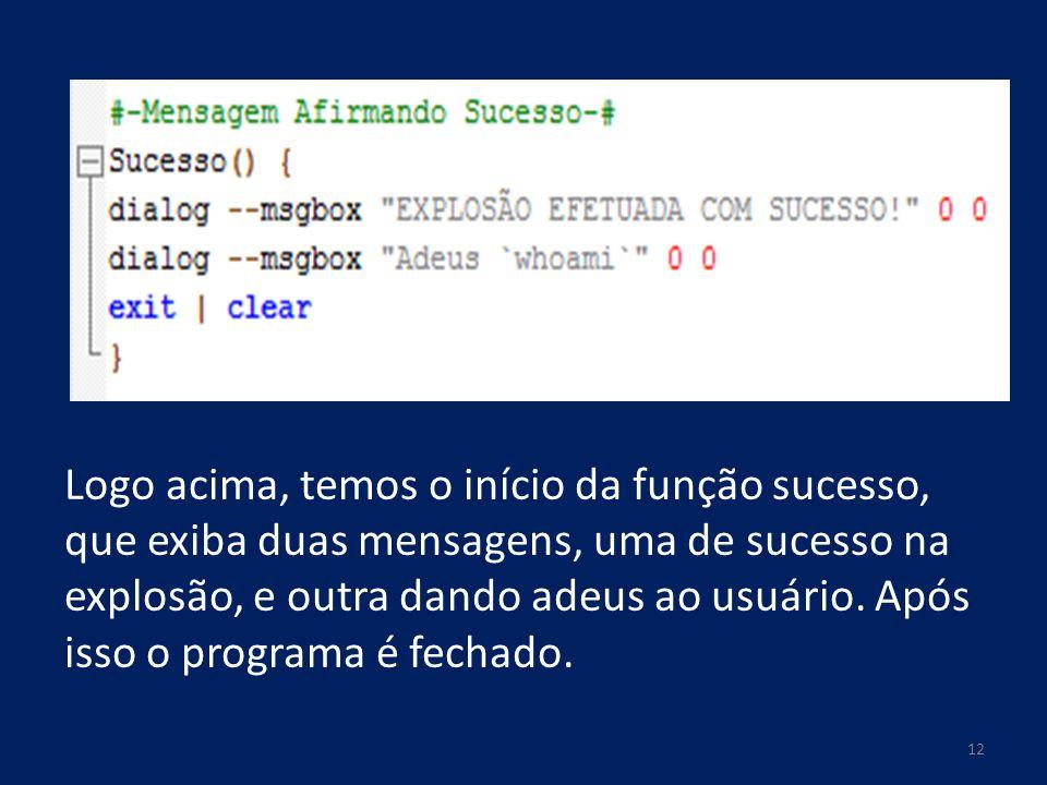 Logo acima, temos o início da função sucesso, que exiba duas mensagens, uma de sucesso na explosão, e outra dando adeus ao usuário. Após isso o progra