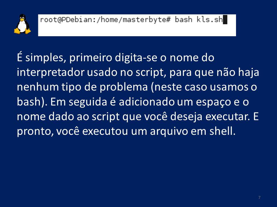 É simples, primeiro digita-se o nome do interpretador usado no script, para que não haja nenhum tipo de problema (neste caso usamos o bash). Em seguid