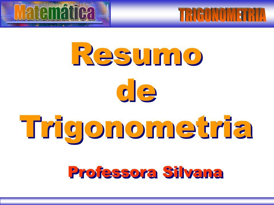 Resumo de Trigonometria Resumo de Trigonometria Professora Silvana