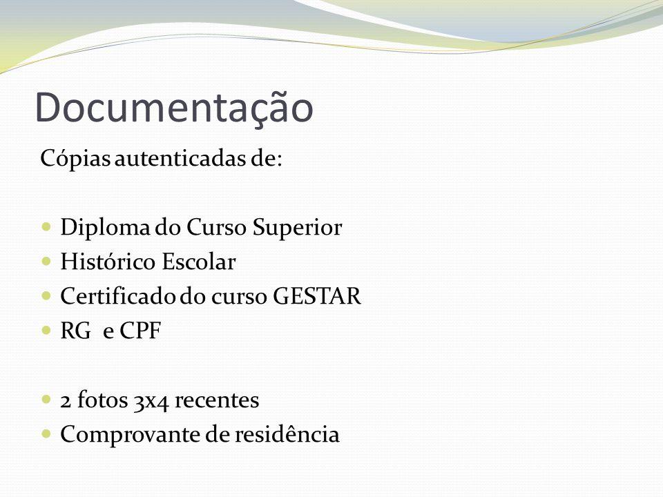 Documentação Cópias autenticadas de: Diploma do Curso Superior Histórico Escolar Certificado do curso GESTAR RG e CPF 2 fotos 3x4 recentes Comprovante