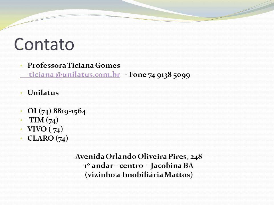 Contato Professora Ticiana Gomes ticiana @unilatus.com.br ticiana @unilatus.com.br - Fone 74 9138 5099 Unilatus OI (74) 8819-1564 TIM (74) VIVO ( 74)