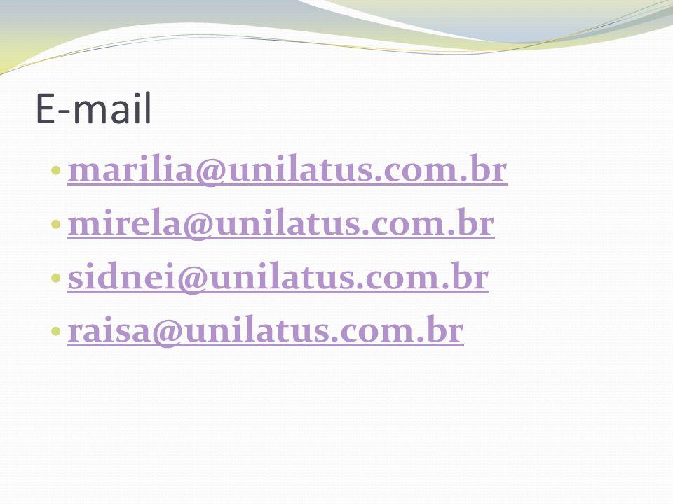 E-mail marilia@unilatus.com.br mirela@unilatus.com.br sidnei@unilatus.com.br raisa@unilatus.com.br