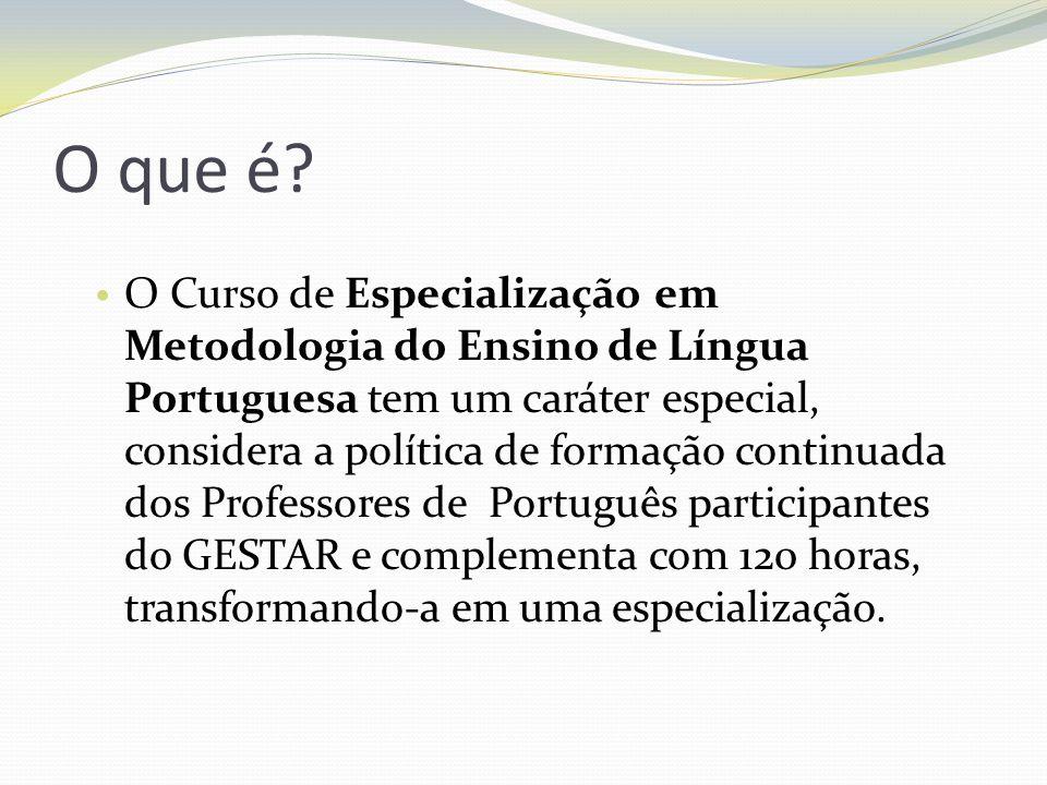 O que é? O Curso de Especialização em Metodologia do Ensino de Língua Portuguesa tem um caráter especial, considera a política de formação continuada