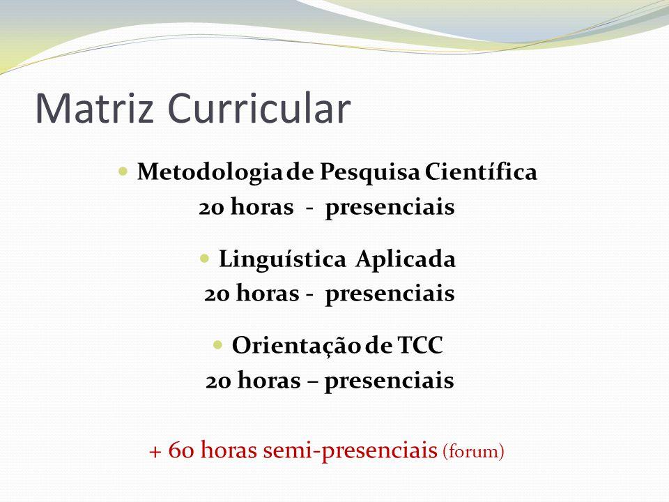 Matriz Curricular Metodologia de Pesquisa Científica 20 horas - presenciais Linguística Aplicada 20 horas - presenciais Orientação de TCC 20 horas – p