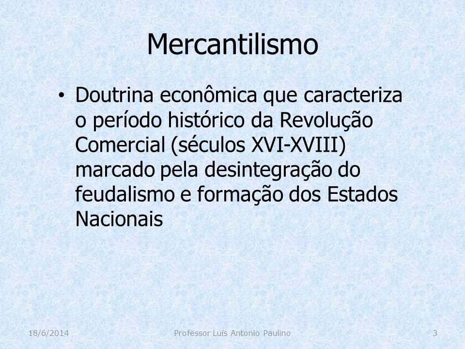 Mercantilismo Doutrina econômica que caracteriza o período histórico da Revolução Comercial (séculos XVI-XVIII) marcado pela desintegração do feudalis
