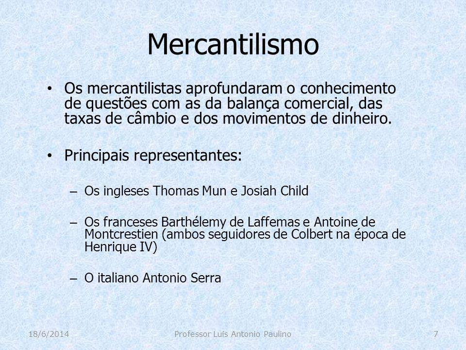 Mercantilismo Os mercantilistas aprofundaram o conhecimento de questões com as da balança comercial, das taxas de câmbio e dos movimentos de dinheiro.