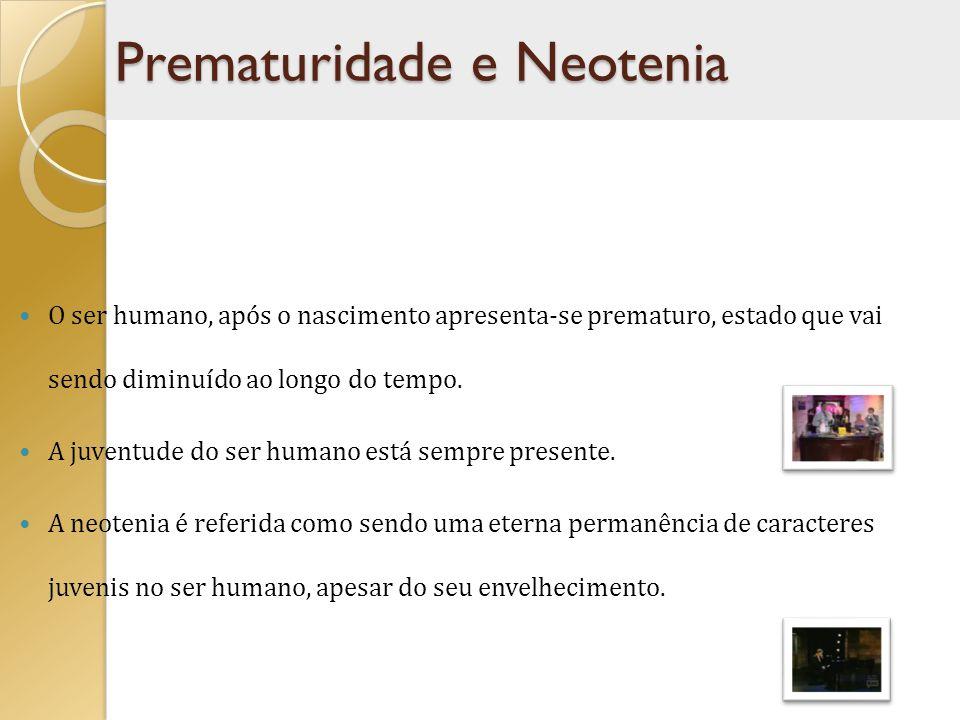 O ser humano, após o nascimento apresenta-se prematuro, estado que vai sendo diminuído ao longo do tempo. A juventude do ser humano está sempre presen