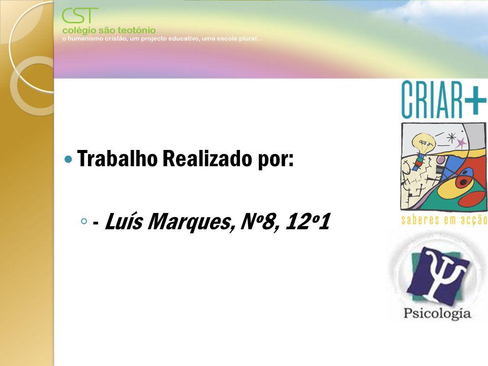 Trabalho Realizado por: - Luís Marques, Nº8, 12º1