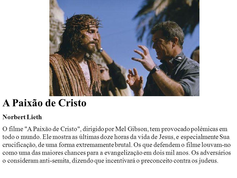 A Paixão de Cristo Norbert Lieth O filme A Paixão de Cristo , dirigido por Mel Gibson, tem provocado polêmicas em todo o mundo.