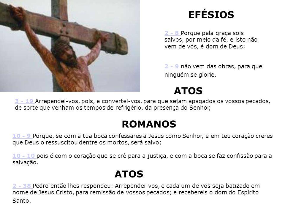 2 - 8 2 - 8 Porque pela graça sois salvos, por meio da fé, e isto não vem de vós, é dom de Deus; 2 - 9 não vem das obras, para que ninguém se glorie.