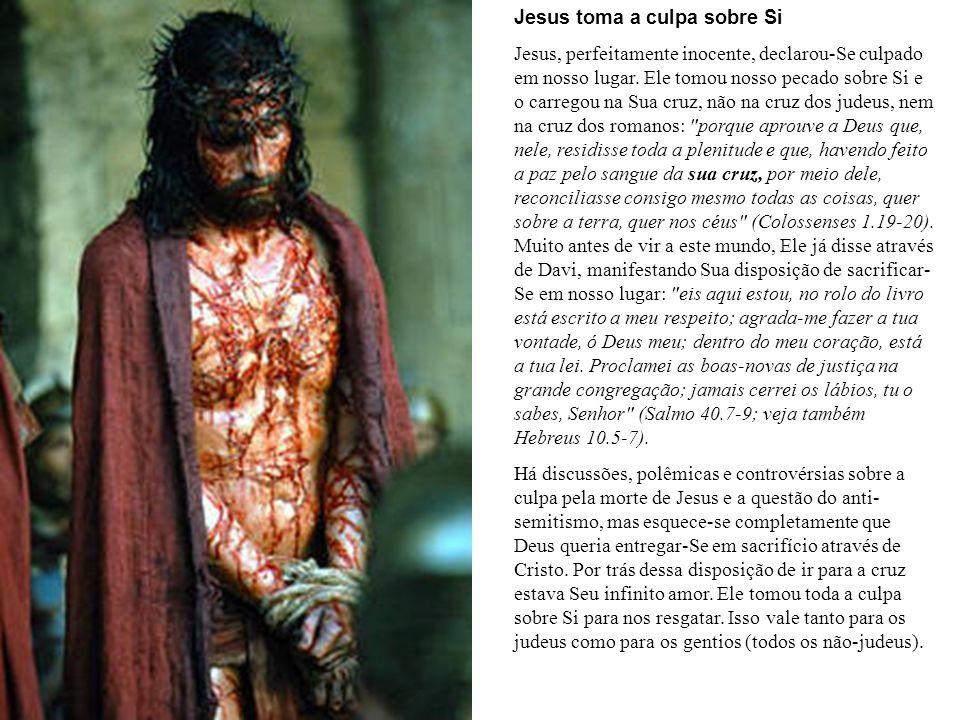 Jesus toma a culpa sobre Si Jesus, perfeitamente inocente, declarou-Se culpado em nosso lugar.