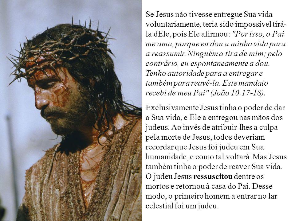 Se Jesus não tivesse entregue Sua vida voluntariamente, teria sido impossível tirá- la dEle, pois Ele afirmou: Por isso, o Pai me ama, porque eu dou a minha vida para a reassumir.