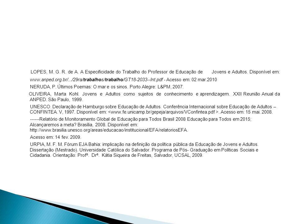 LOPES, M.G. R. de A. A Especificidade do Trabalho do Professor de Educação de Jovens e Adultos.