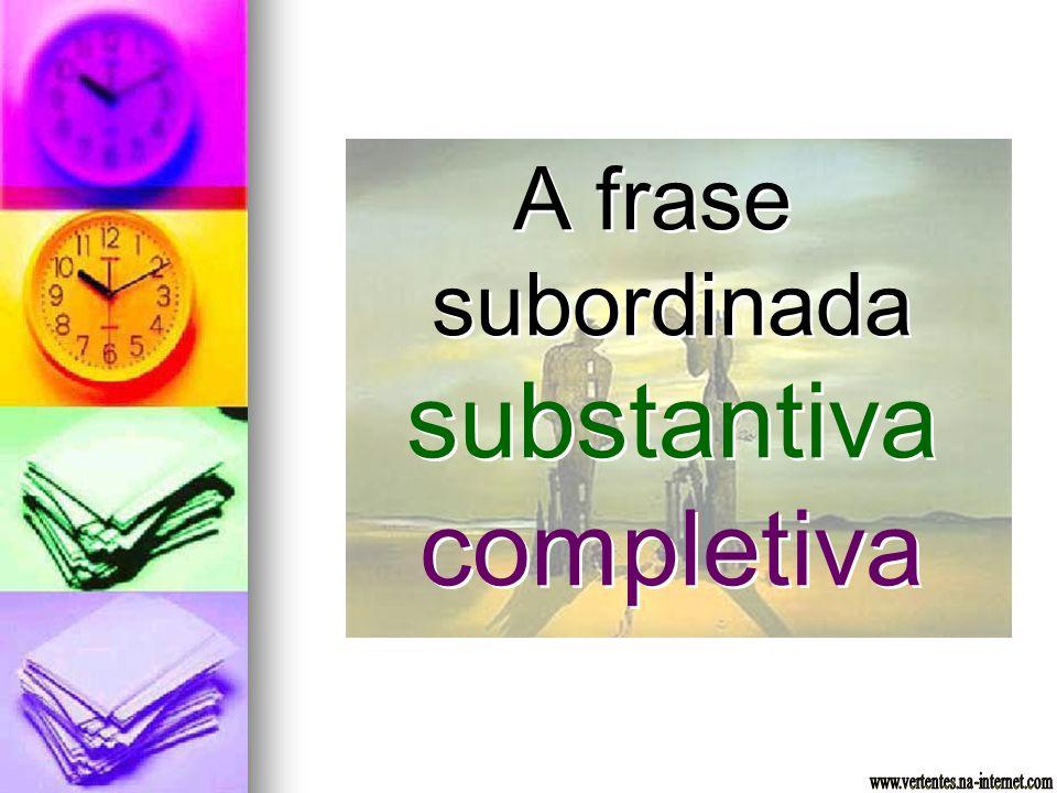 A frase subordinada substantiva completiva