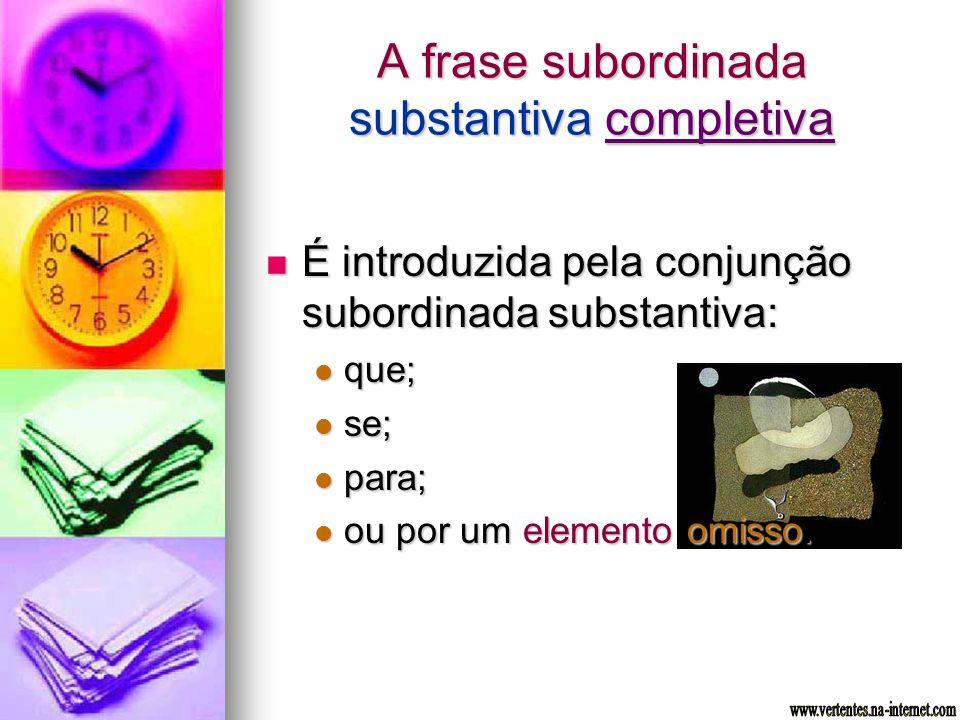 É introduzida pela conjunção subordinada substantiva: É introduzida pela conjunção subordinada substantiva: que; que; se; se; para; para; ou por um el