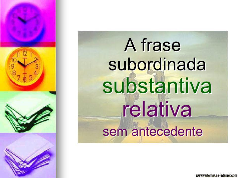 A frase subordinada substantiva relativa sem antecedente A frase subordinada substantiva relativa sem antecedente