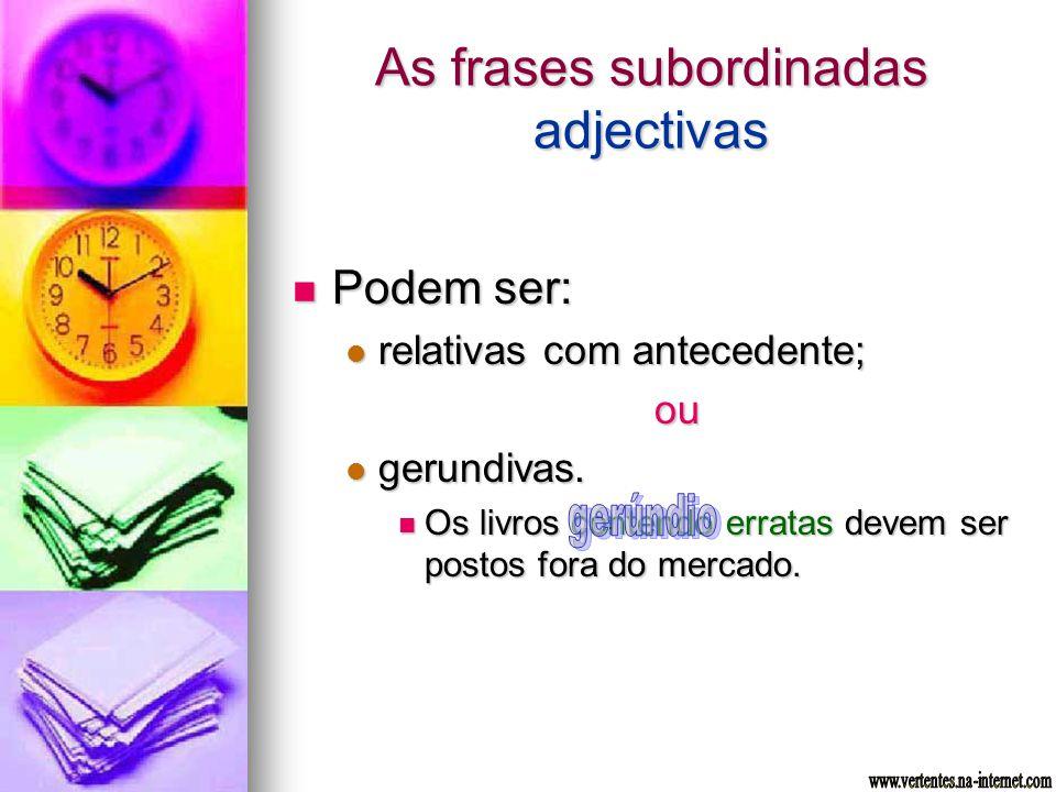 As frases subordinadas adjectivas Podem ser: Podem ser: relativas com antecedente; relativas com antecedente;ou gerundivas. gerundivas. Os livros cont